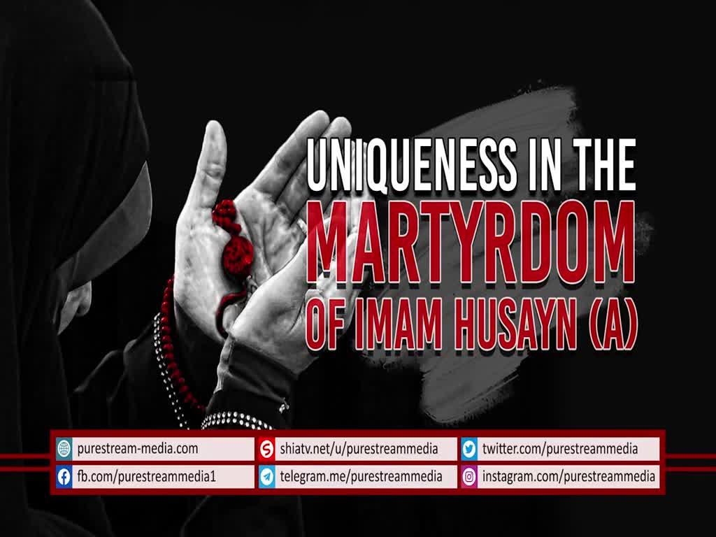 Uniqueness in the Martyrdom of Imam Husayn (A) | Farsi Sub English