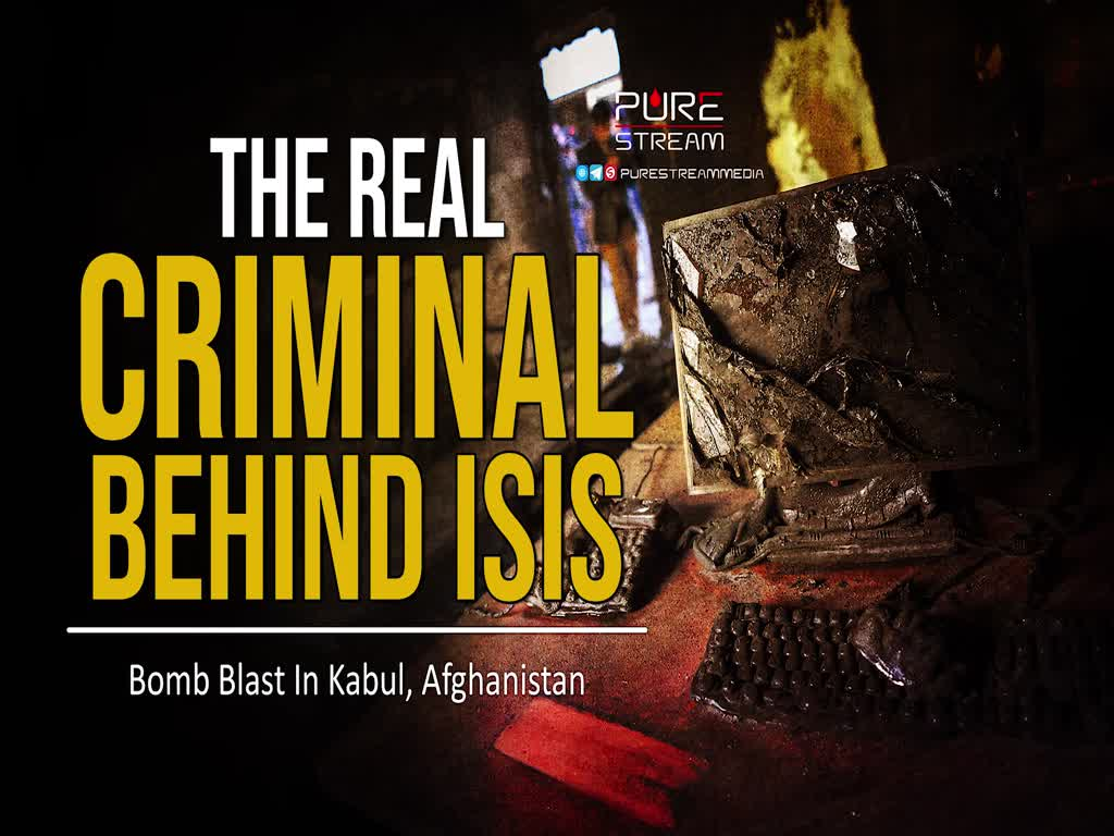 The Real Criminal Behind ISIS | Bomb Blast In Kabul, Afghanistan | Farsi Sub English
